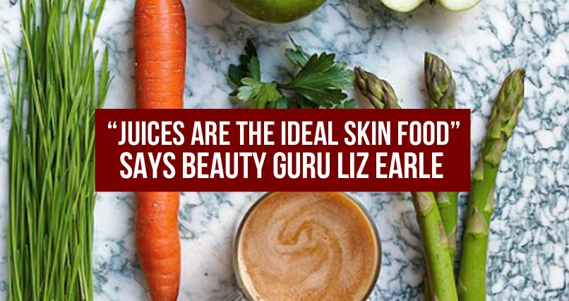 """Juices Are The Ideal Skin Food"" says Beauty Guru Liz Earle"