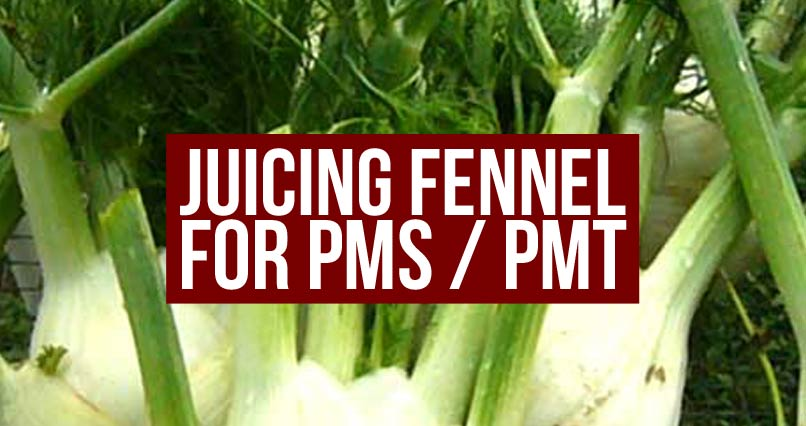 Juicing Fennel Could Help With PMS / PMT