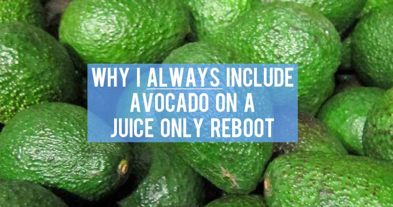Why I Always Include Avocado on a Juice Only Reboot