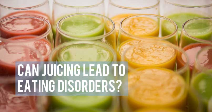 Can Juicing Lead to Eating Disorders?