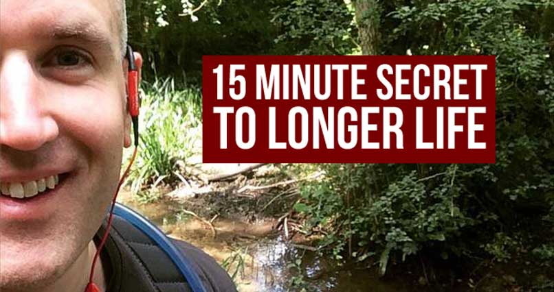 The 15 Minute Secret to Longer Life