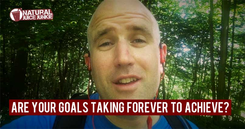 Are Your Goals Taking Forever to Achieve?