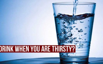 Drink When You Are Thirsty?