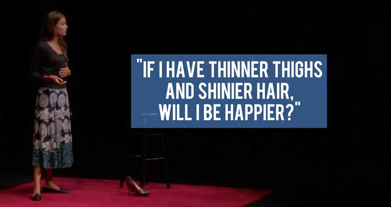 """If I Have Thinner Thighs and Shinier Hair, Will I Be Happier?"""