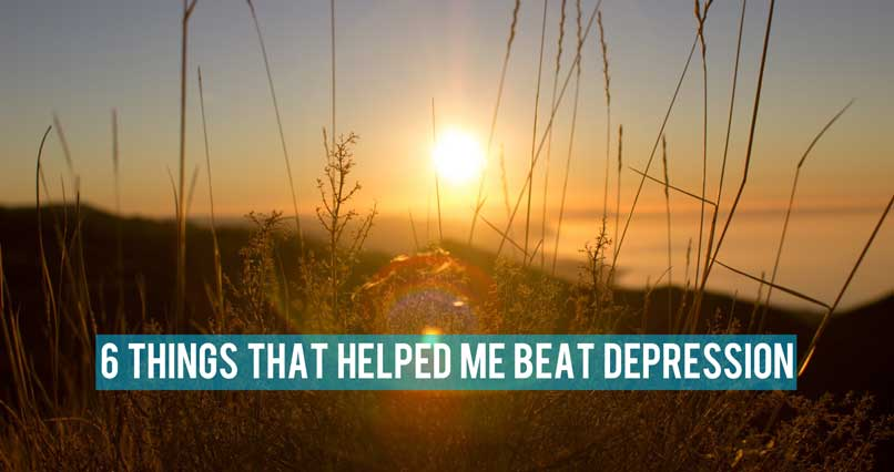 6 Things That Helped Me Beat Depression