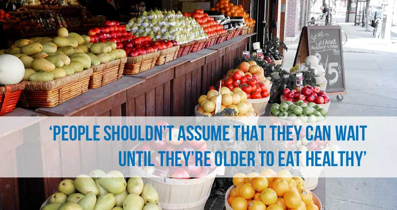 'Don't Assume You Can Wait Until You're Older to Eat Healthy'