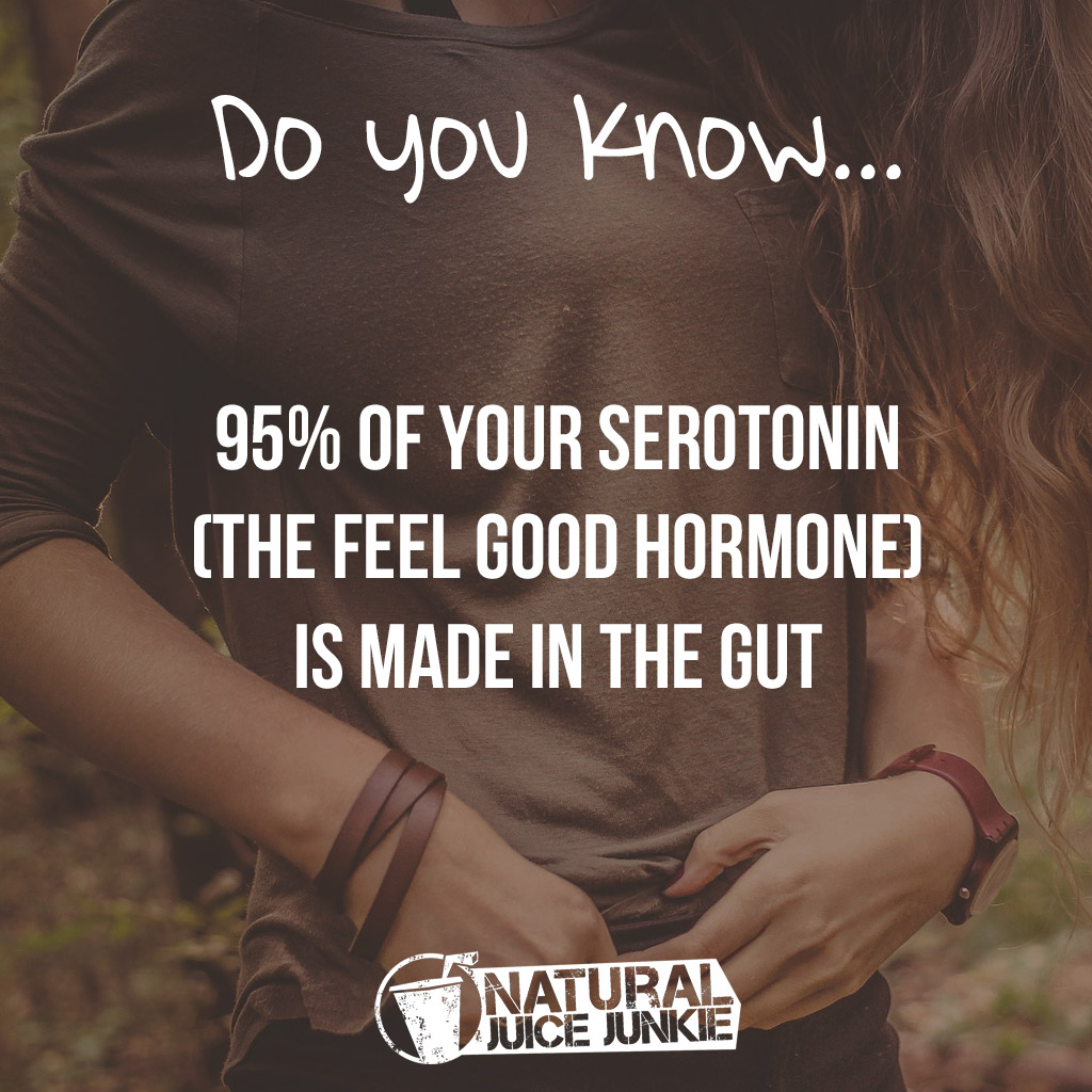 95% of your serotonin (the feel good hormone) is made in the gut
